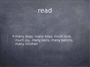 read many dogs, many boys, much love, much joy, many pens, many pencils, many