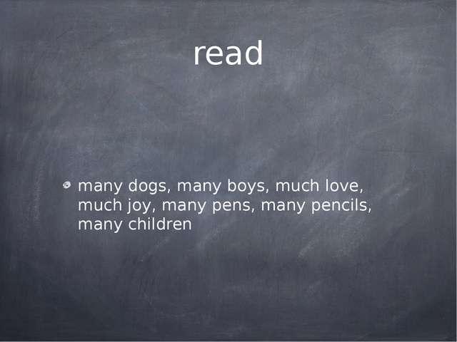 read many dogs, many boys, much love, much joy, many pens, many pencils, many...