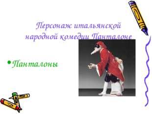 Персонаж итальянской народной комедии Панталоне Панталоны