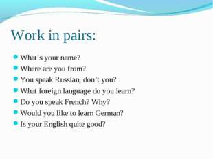 Work in pairs: What's your name? Where are you from? You speak Russian, don't