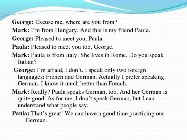 George: Excuse me, where are you from? Mark: I'm from Hungary. And this is my...