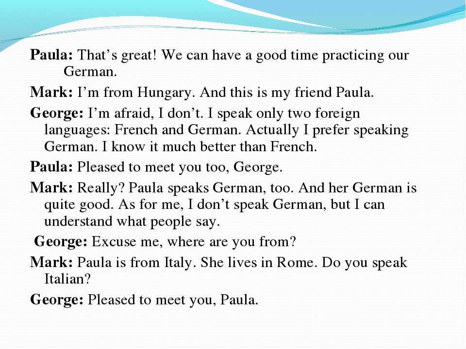 Paula: That's great! We can have a good time practicing our German. Mark: I'm...