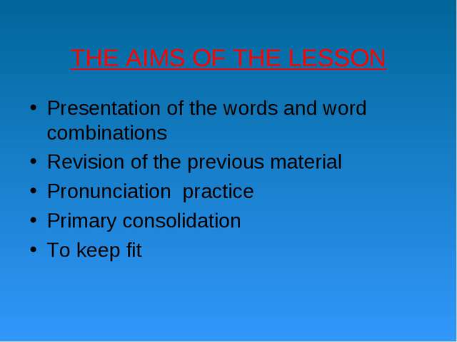 THE AIMS OF THE LESSON Presentation of the words and word combinations Revisi...