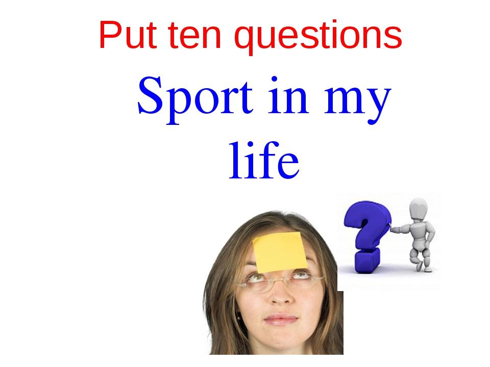 Put ten questions Sport in my life