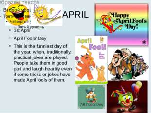APRIL 1st April April Fools' Day This is the funniest day of the year, when,