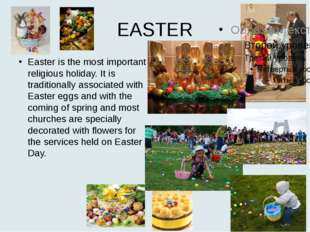 EASTER Easter is the most important religious holiday. It is traditionally as