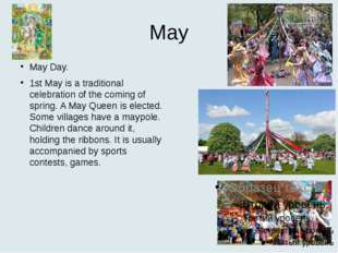 May May Day. 1st May is a traditional celebration of the coming of spring. A