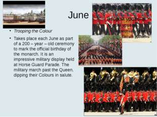 June Trooping the Colour Takes place each June as part of a 200 – year – old