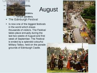 August The Edinburgh Festival Is now one of the biggest festivals in the worl