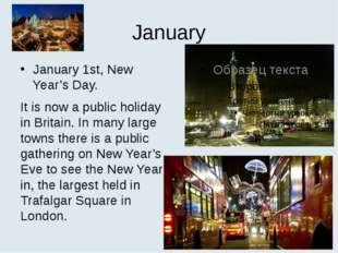January January 1st, New Year's Day. It is now a public holiday in Britain. I