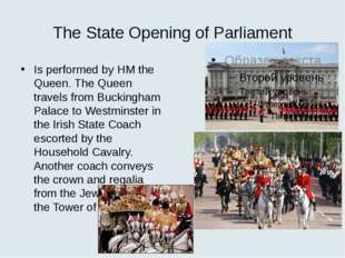 The State Opening of Parliament Is performed by HM the Queen. The Queen trave