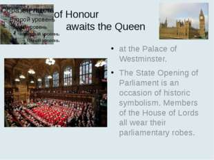 A Guard of Honour awaits the Queen at the Palace of Westminster. The State Op