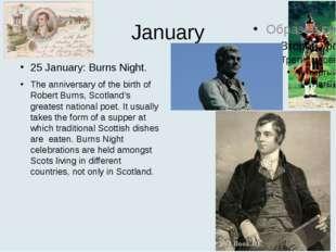 January 25 January: Burns Night. The anniversary of the birth of Robert Burns