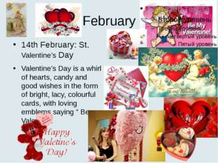 February 14th February: St. Valentine's Day Valentine's Day is a whirl of hea