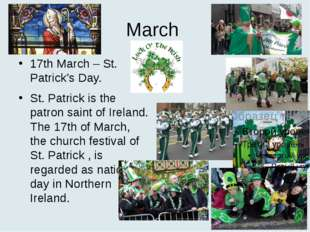 March 17th March – St. Patrick's Day. St. Patrick is the patron saint of Irel