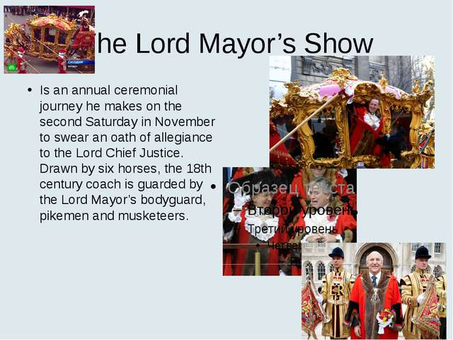 The Lord Mayor's Show Is an annual ceremonial journey he makes on the second...