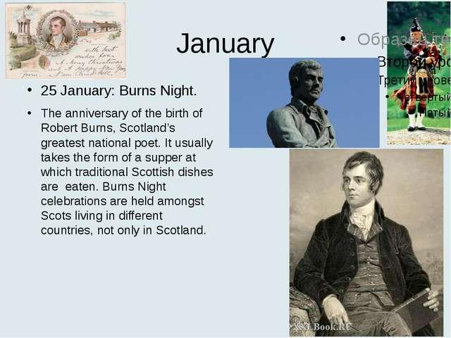 January 25 January: Burns Night. The anniversary of the birth of Robert Burns...