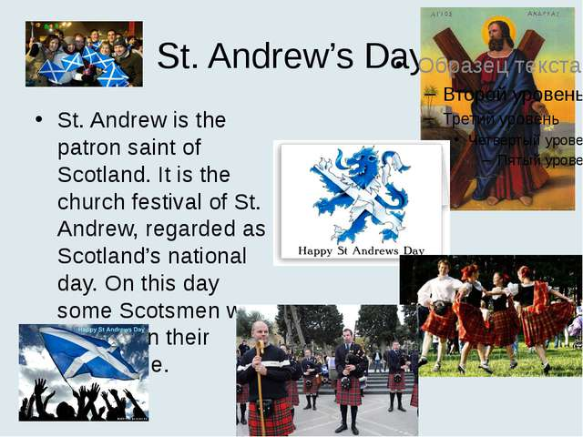 St. Andrew's Day St. Andrew is the patron saint of Scotland. It is the church...