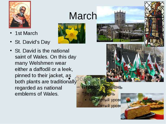 March 1st March St. David's Day St. David is the national saint of Wales. On...
