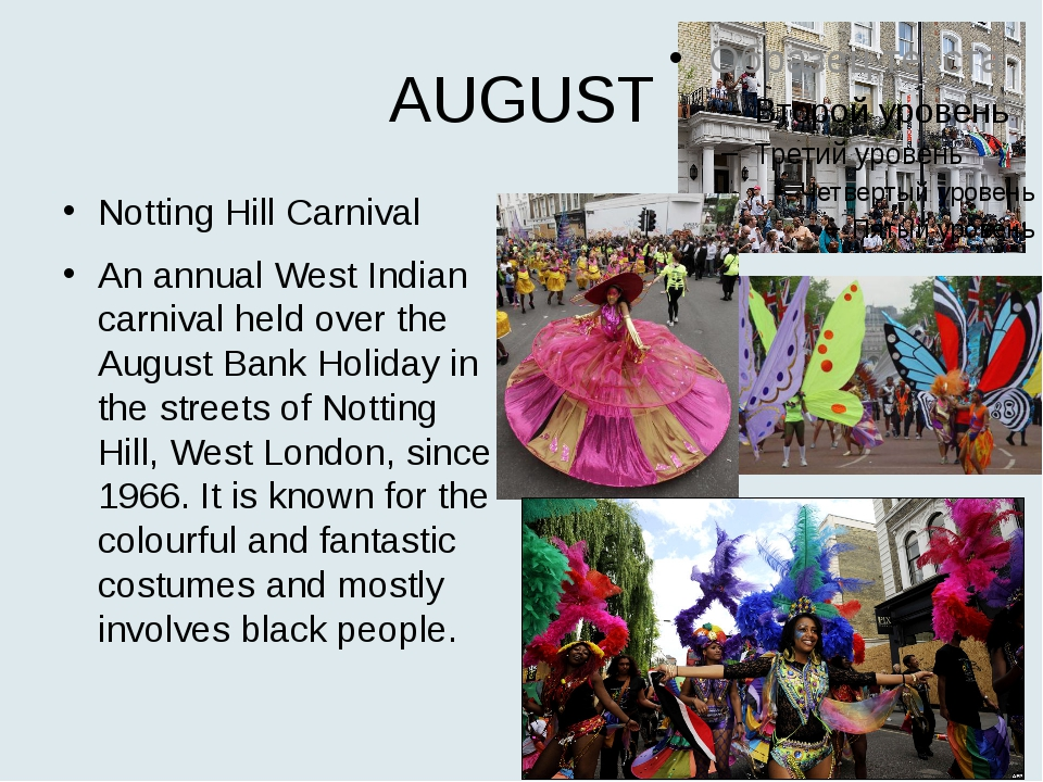 AUGUST Notting Hill Carnival An annual West Indian carnival held over the Aug...