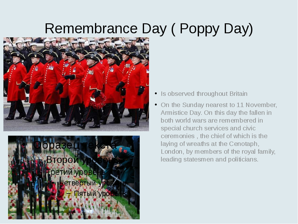 Remembrance Day ( Poppy Day) Is observed throughout Britain On the Sunday nea...
