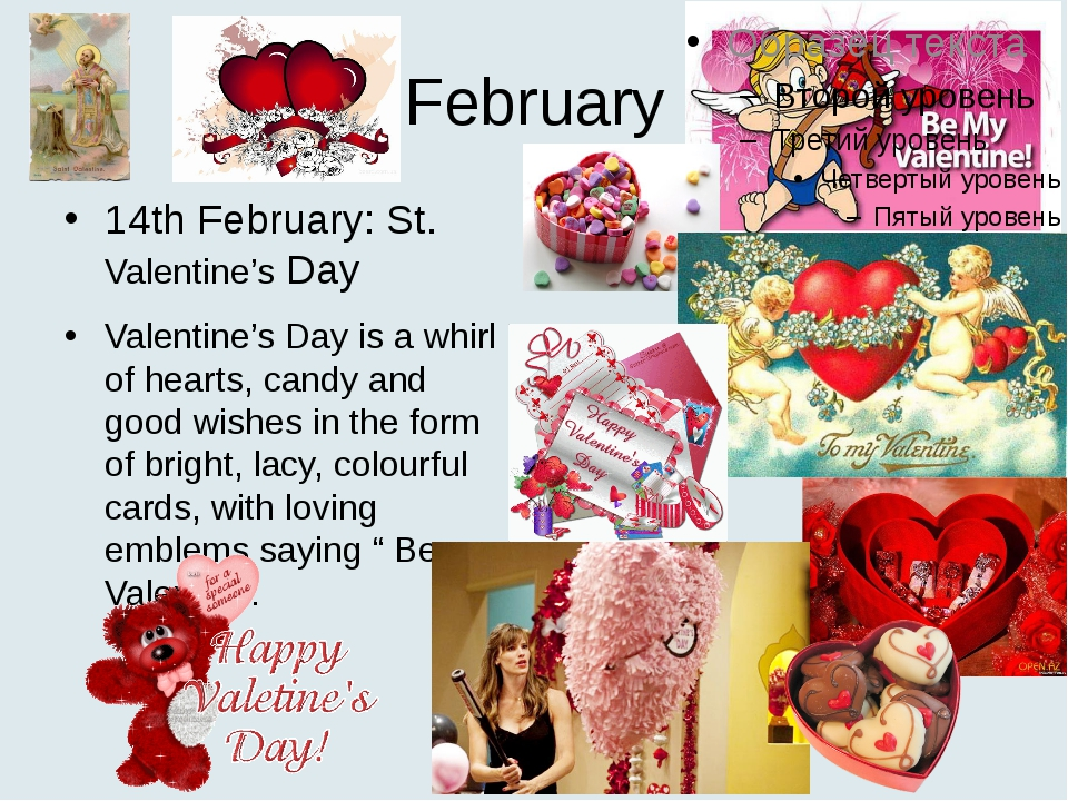 February 14th February: St. Valentine's Day Valentine's Day is a whirl of hea...