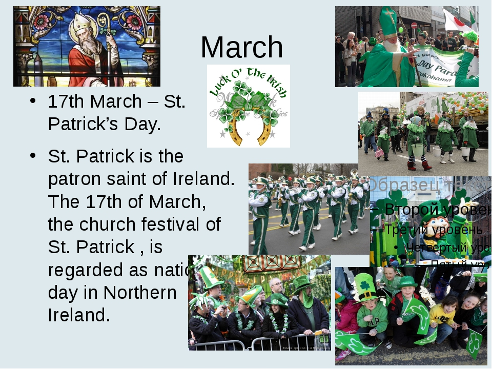 March 17th March – St. Patrick's Day. St. Patrick is the patron saint of Irel...