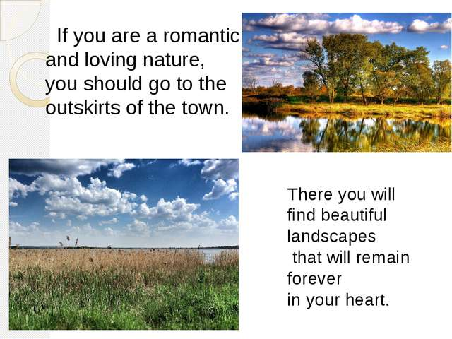 If you are a romantic and loving nature, you should go to the outskirts of t...
