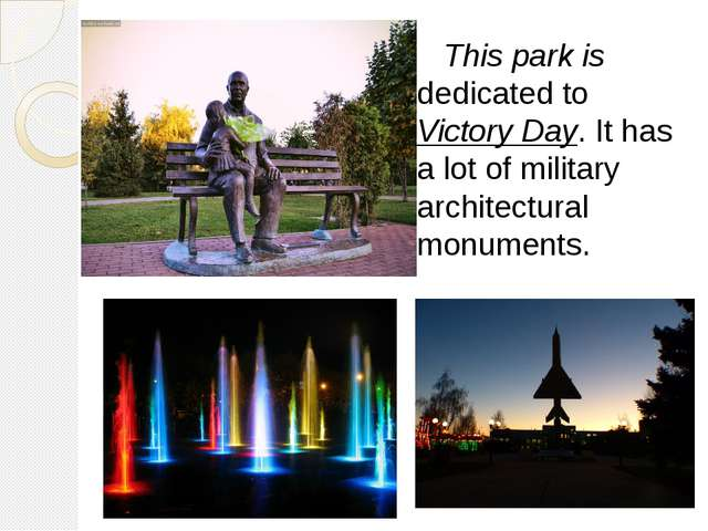 This park is dedicated to Victory Day. It has a lot of military architectura...