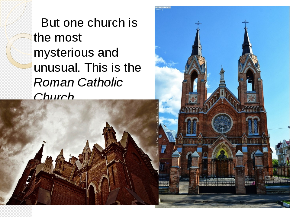 But one church is the most mysterious and unusual. This is the Roman Catholi...