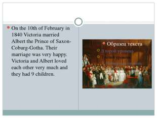 On the 10th of February in 1840 Victoria married Albert the Prince of Saxon-