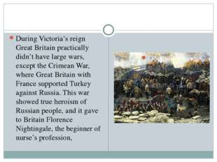 During Victoria's reign Great Britain practically didn't have large wars, ex