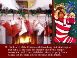 On the eve of the Christmas children hang their stockings so that Santa Clau