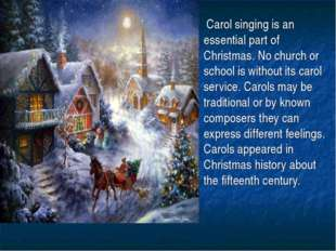 Carol singing is an essential part of Christmas. No church or school is with