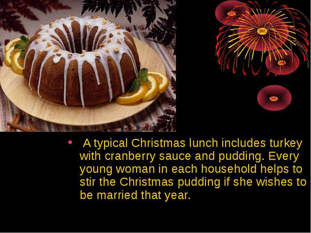 A typical Christmas lunch includes turkey with cranberry sauce and pudding....