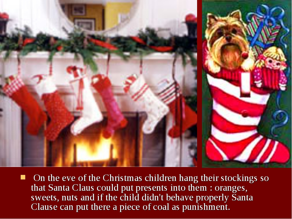 On the eve of the Christmas children hang their stockings so that Santa Clau...