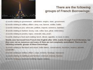 There are the following groups of French Borrowings: a) words relating to gov