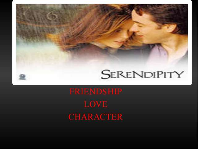 FRIENDSHIP LOVE CHARACTER serendipity