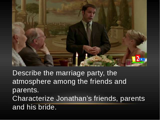 Describe the marriage party, the atmosphere among the friends and parents. Ch...
