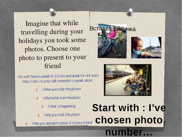 Imagine that while travelling during your holidays you took some photos. Choo...