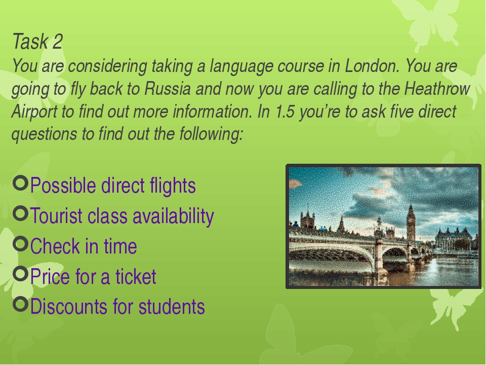 Task 2 You are considering taking a language course in London. You are going...