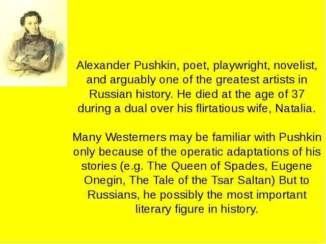 Alexander Pushkin, poet, playwright, novelist, and arguably one of the great...