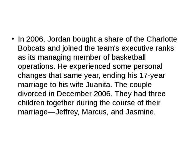 In 2006, Jordan bought a share of the Charlotte Bobcats and joined the team'...
