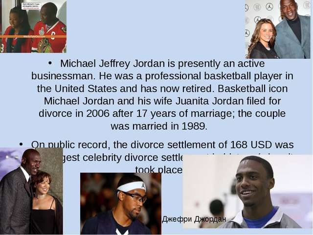Michael Jeffrey Jordan is presently an active businessman. He was a professi...