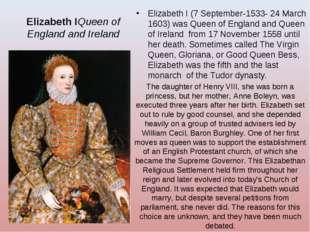 Elizabeth IQueen of England and Ireland Elizabeth I (7 September-1533- 24 Mar
