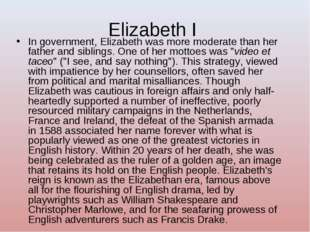 Elizabeth I In government, Elizabeth was more moderate than her father and si