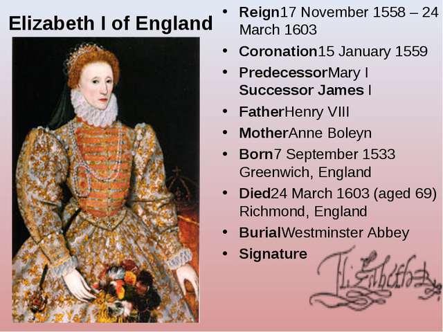 Elizabeth I of England Reign17 November 1558 – 24 March 1603 Coronation15 Jan...