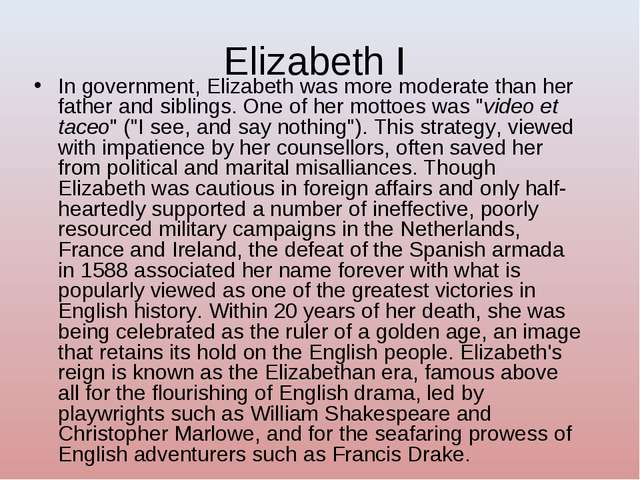 Elizabeth I In government, Elizabeth was more moderate than her father and si...