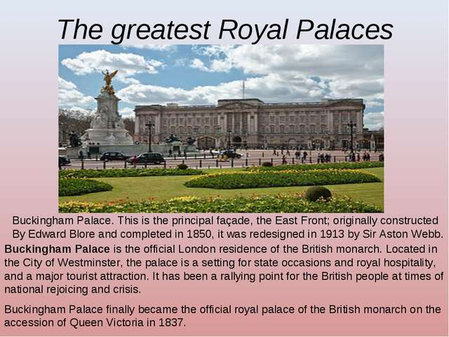 The greatest Royal Palaces Buckingham Palace. This is the principal façade, t...