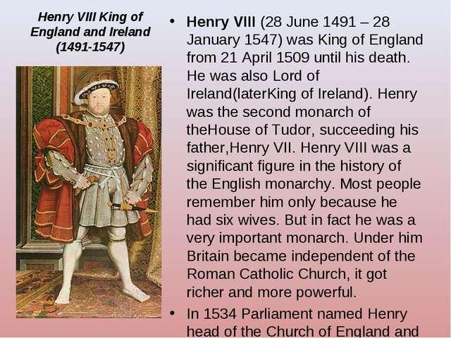 Henry VIII King of England and Ireland (1491-1547) Henry VIII (28 June 1491 –...